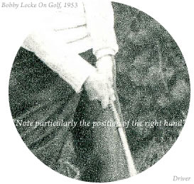 Bobby Locke On Golf Note particularly the position of the right hand 1953 driver