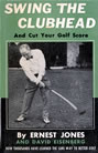 Swing The Clubhead And Cut Your Golf Score by Ernest Jones As Told To David Eisenberg