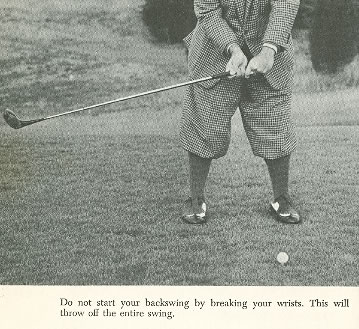 Gene Sarazen Better Golf After Fifty Do not start your backswing by breaking your wrists