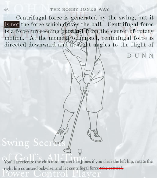 It has been said that the power which drives a golf ball is centrifugal force. It is not centrifugal force. Dunn.