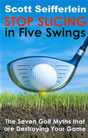 Stop Slicing in Five Swings Scott Seifferlein