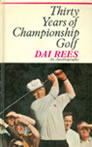 Thirty Years of Championship Golf Dai Rees An Autobiography